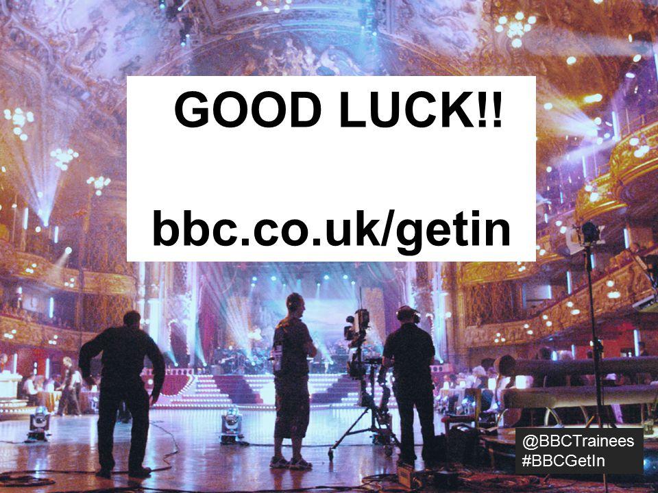 @BBCTrainees #BBCGetIn GOOD LUCK!! bbc.co.uk/getin