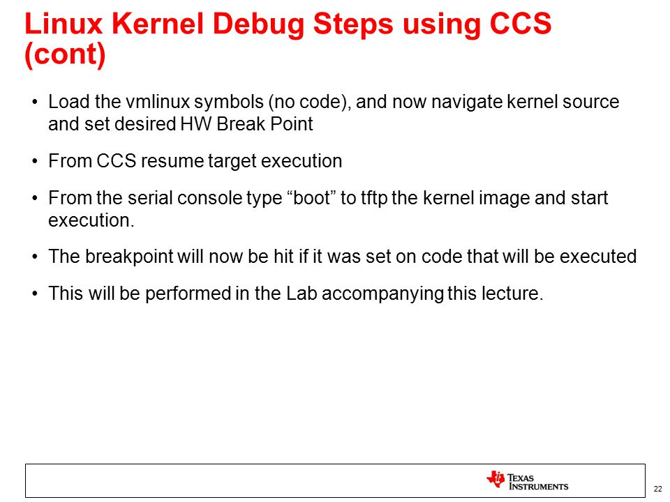 Linux Kernel Debug Steps using CCS (cont) Load the vmlinux symbols (no code), and now navigate kernel source and set desired HW Break Point From CCS r