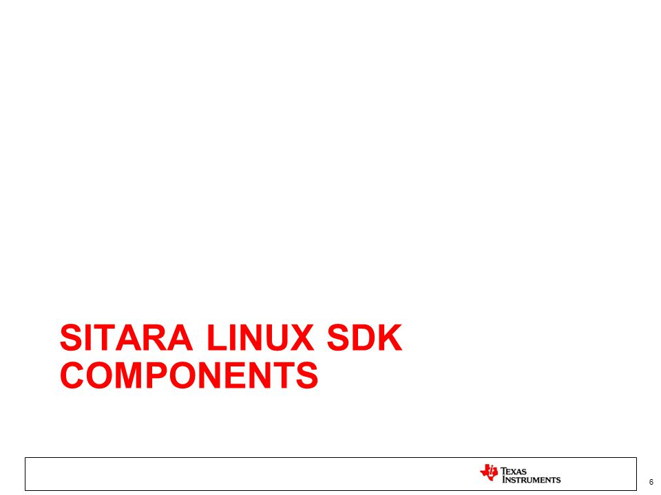 Where to get the Sitara SDK w/ CCS SDK Installer 7 CCSv5 Installer The list of available Sitara Linux SDKs can be found at: http://www.ti.com/tool/linuxezsdk-sitara http://www.ti.com/tool/linuxezsdk-sitara