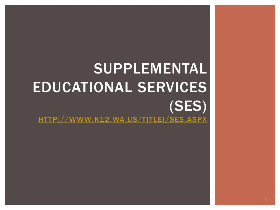 SUPPLEMENTAL EDUCATIONAL SERVICES (SES) HTTP://WWW.K12.WA.US/TITLEI/SES.ASPX HTTP://WWW.K12.WA.US/TITLEI/SES.ASPX 1