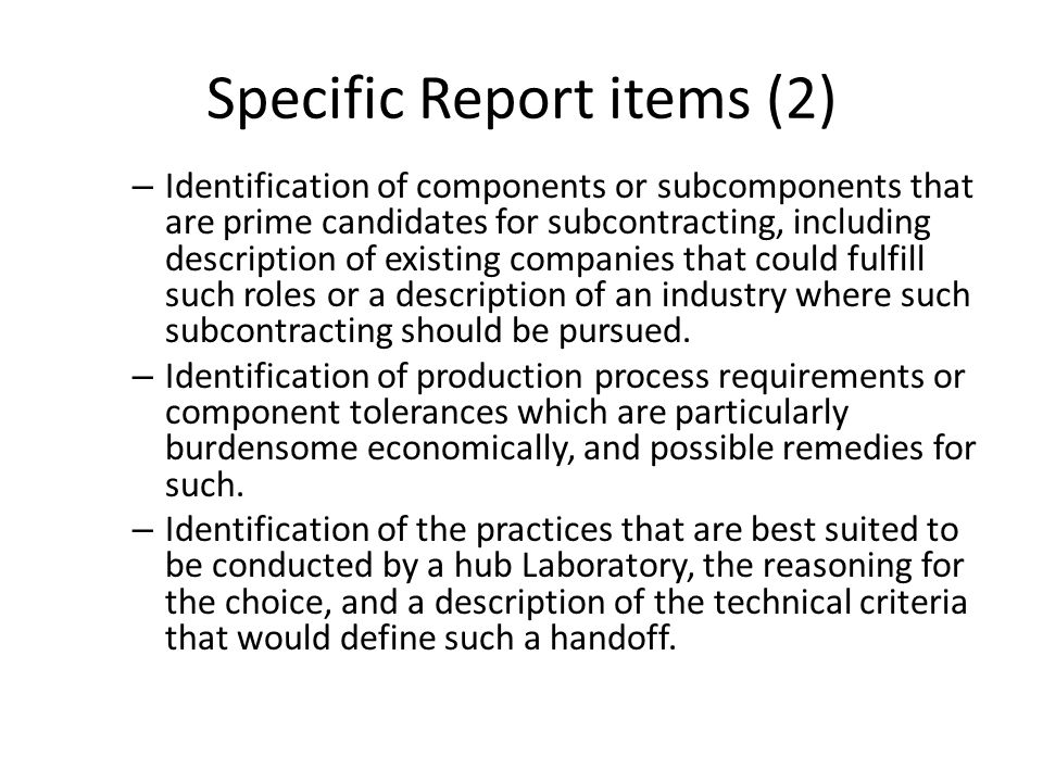 – Identification of components or subcomponents that are prime candidates for subcontracting, including description of existing companies that could fulfill such roles or a description of an industry where such subcontracting should be pursued.