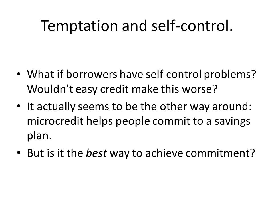 Temptation and self-control. What if borrowers have self control problems.
