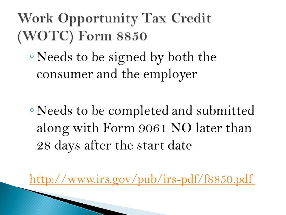 ◦ Needs to be signed by both the consumer and the employer ◦ Needs to be completed and submitted along with Form 9061 NO later than 28 days after the start date http://www.irs.gov/pub/irs-pdf/f8850.pdf