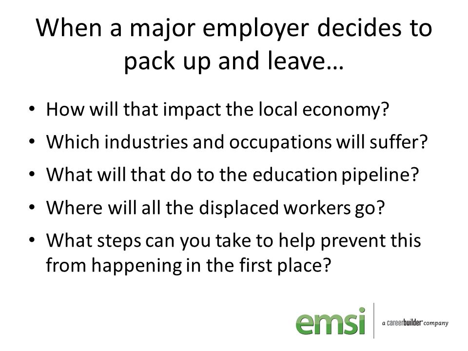 When a major employer decides to pack up and leave… How will that impact the local economy? Which industries and occupations will suffer? What will th