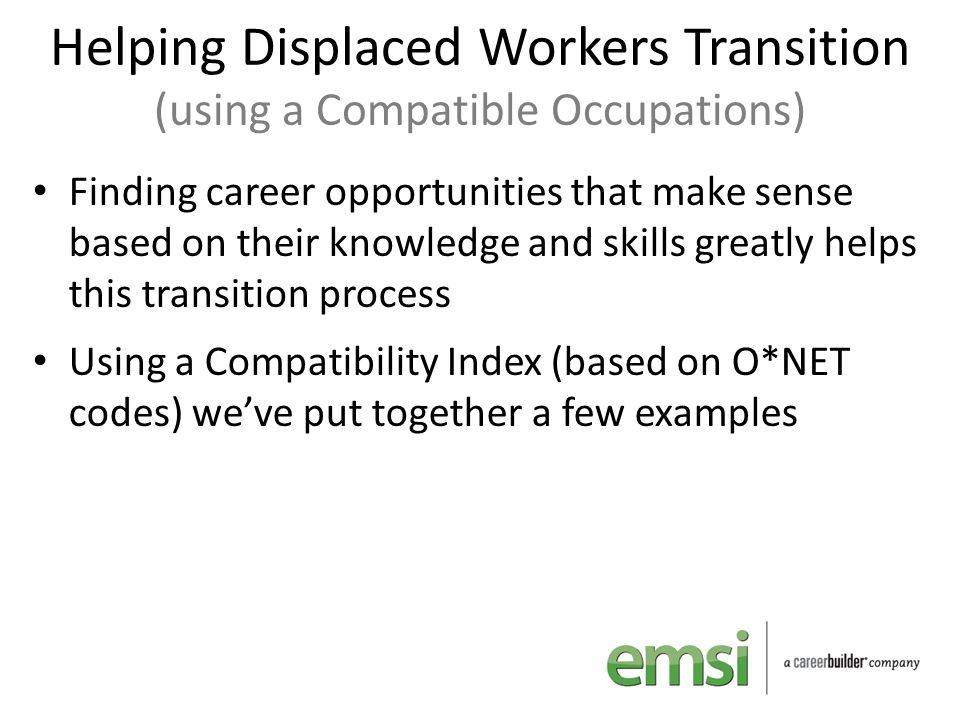 Helping Displaced Workers Transition (using a Compatible Occupations) Finding career opportunities that make sense based on their knowledge and skills