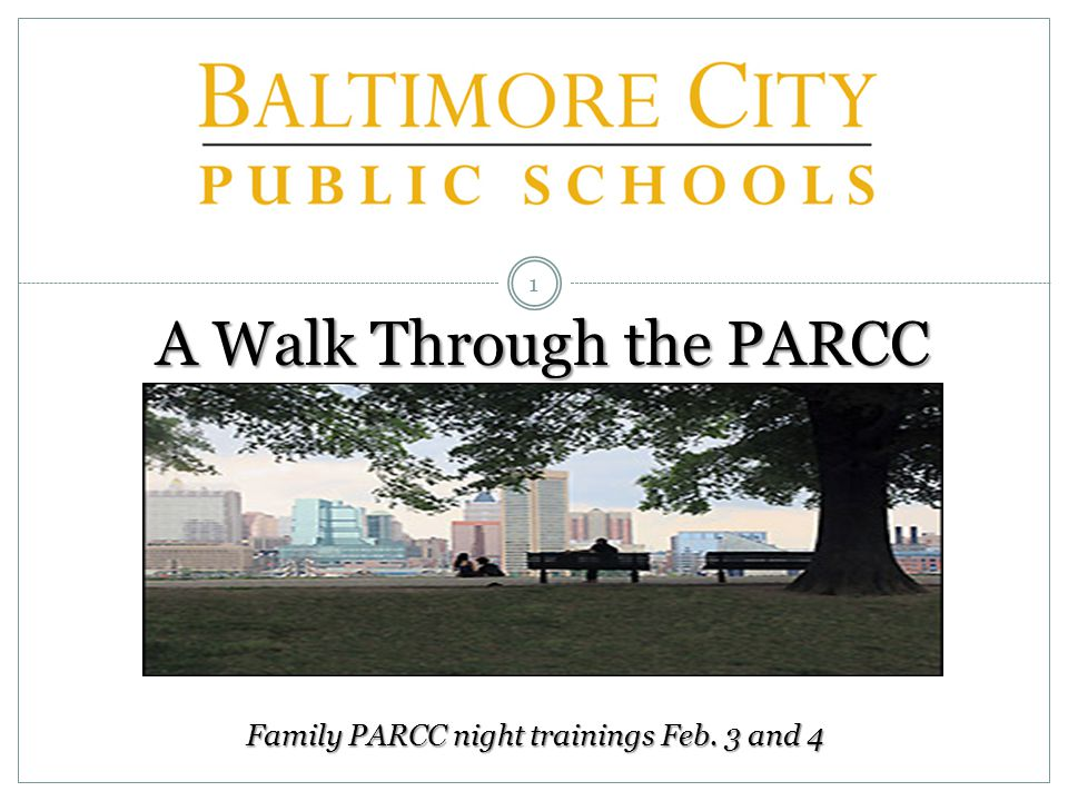 1 A Walk Through the PARCC Family PARCC night trainings Feb. 3 and 4