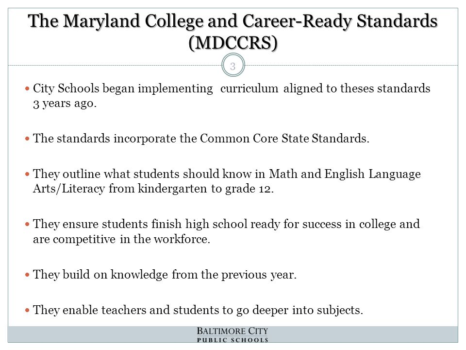The Maryland College and Career-Ready Standards (MDCCRS) City Schools began implementing curriculum aligned to theses standards 3 years ago.
