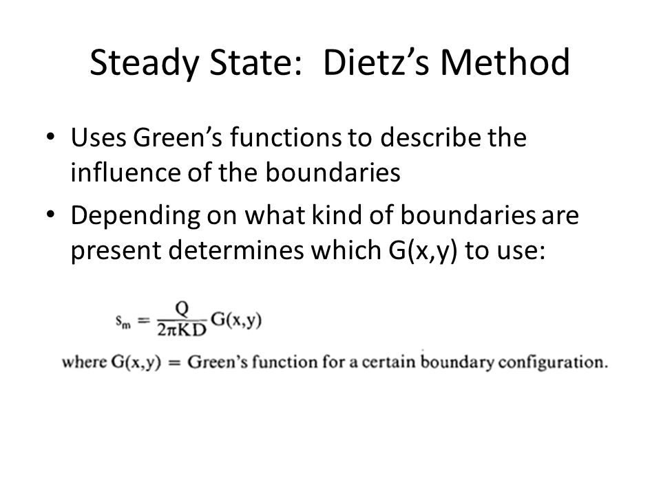 Steady State: Dietz's Method Uses Green's functions to describe the influence of the boundaries Depending on what kind of boundaries are present determines which G(x,y) to use: