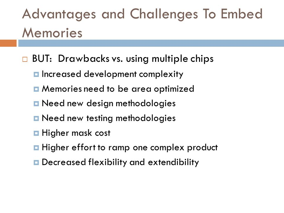 Advantages and Challenges To Embed Memories  BUT: Drawbacks vs.
