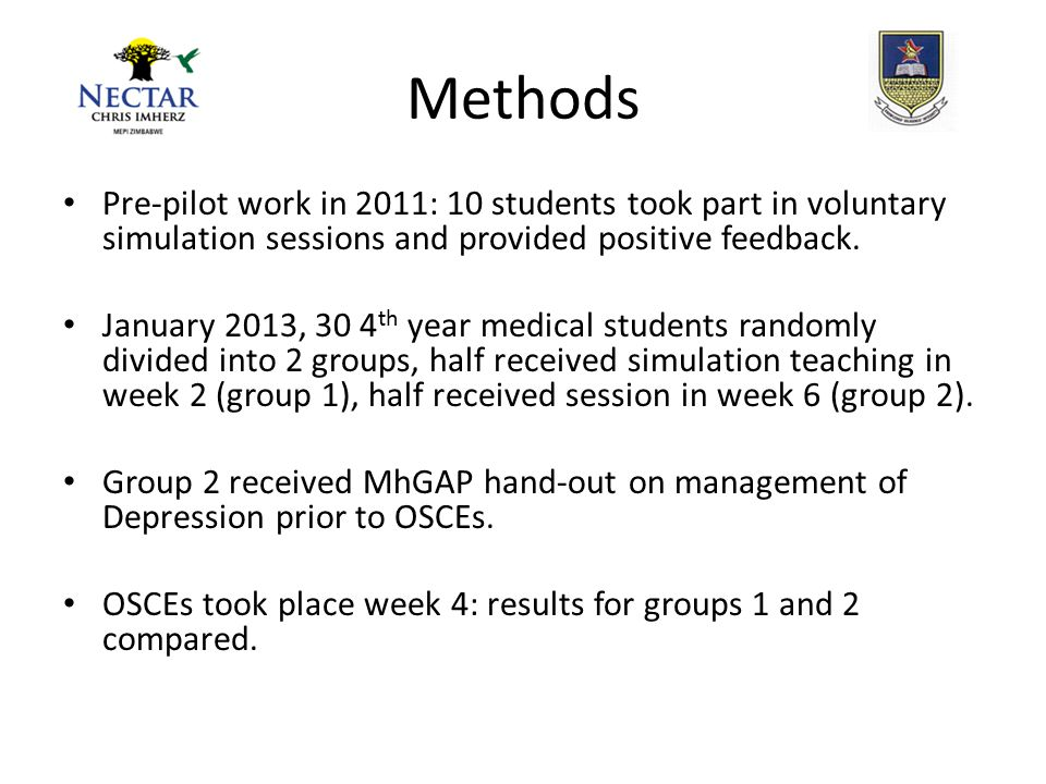 Methods Pre-pilot work in 2011: 10 students took part in voluntary simulation sessions and provided positive feedback.