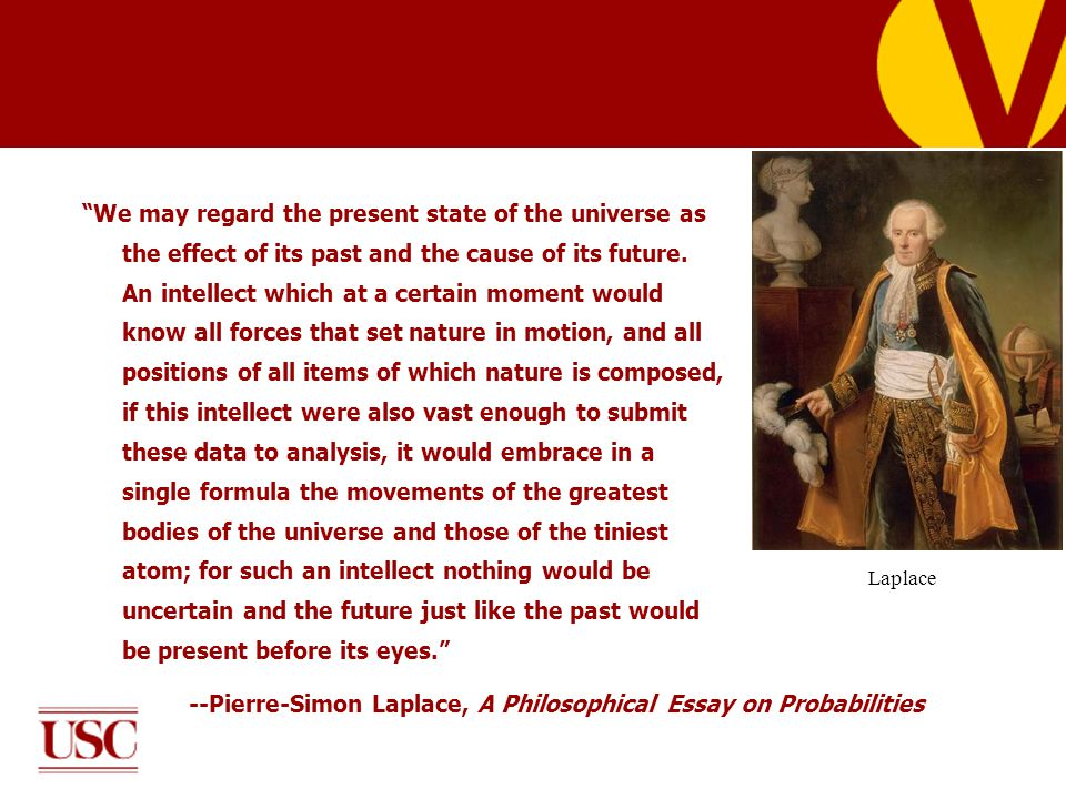 We may regard the present state of the universe as the effect of its past and the cause of its future.