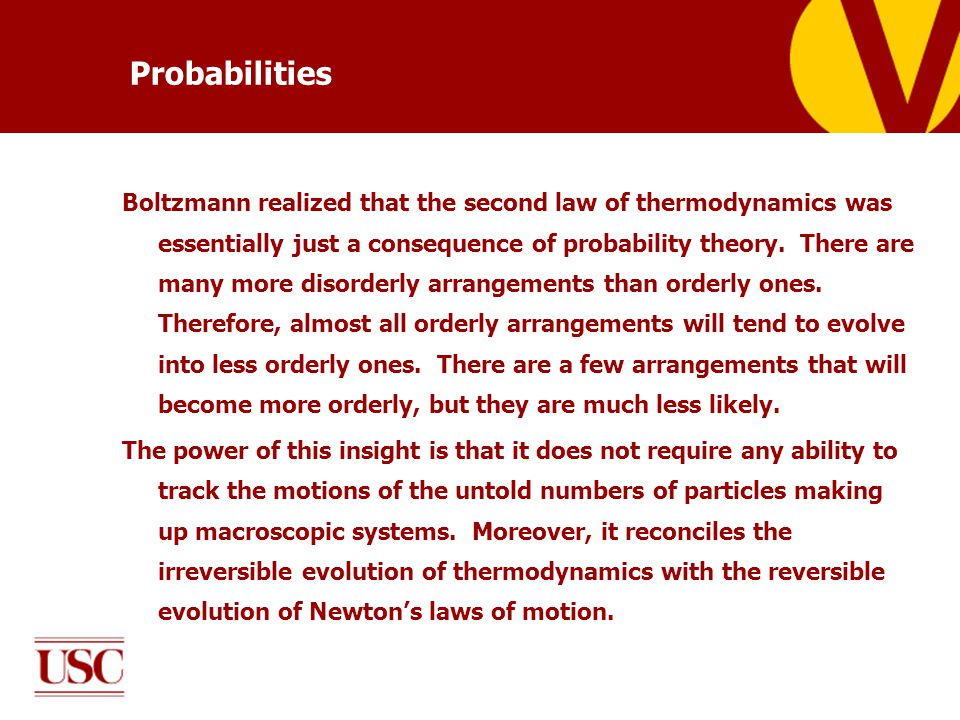 Probabilities Boltzmann realized that the second law of thermodynamics was essentially just a consequence of probability theory.