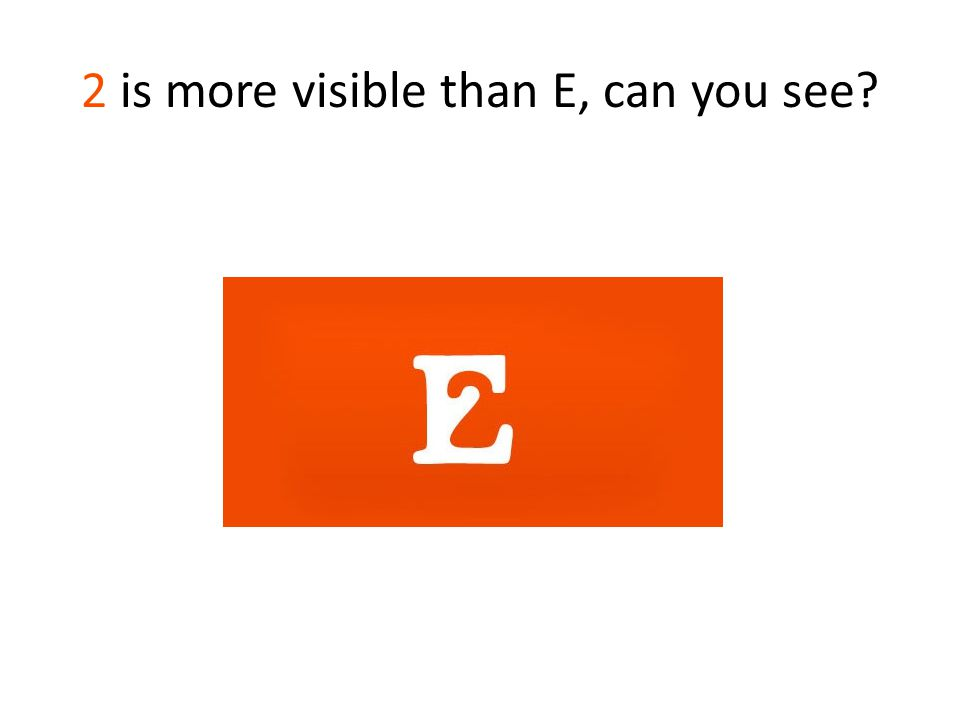 2 is more visible than E, can you see