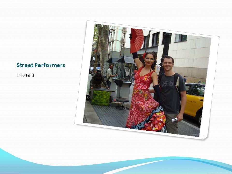 Street Performers Like I did
