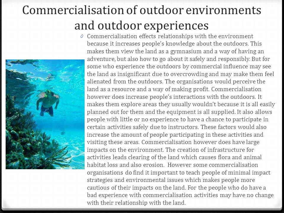 Commercialisation of outdoor environments and outdoor experiences 0 Commercialisation effects relationships with the environment because it increases people's knowledge about the outdoors.