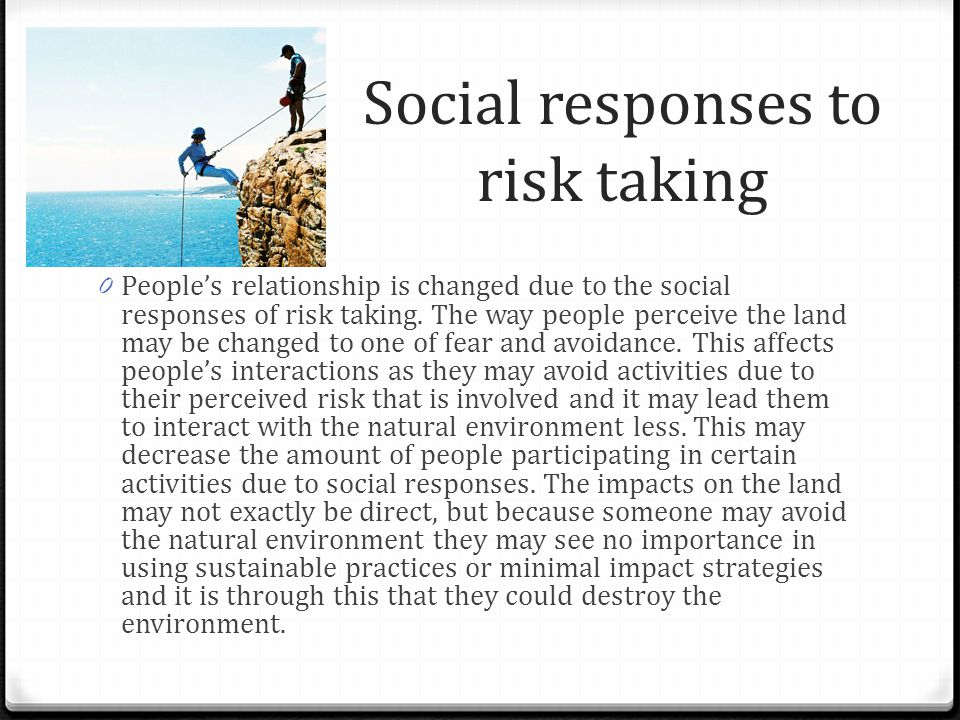 Social responses to risk taking 0 People's relationship is changed due to the social responses of risk taking.