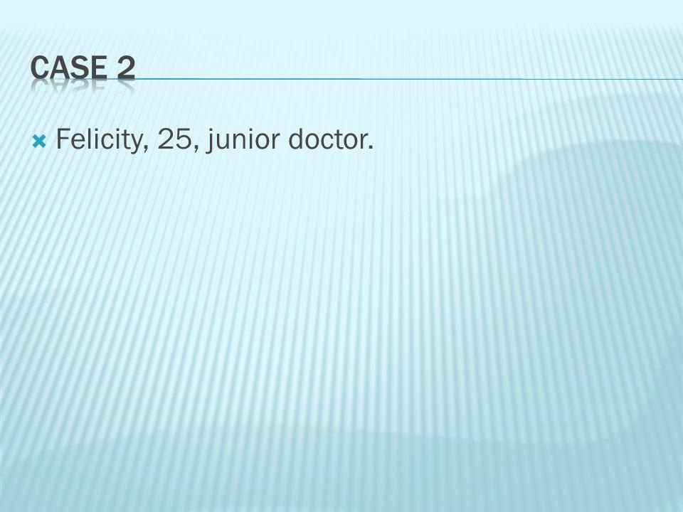  Felicity, 25, junior doctor.