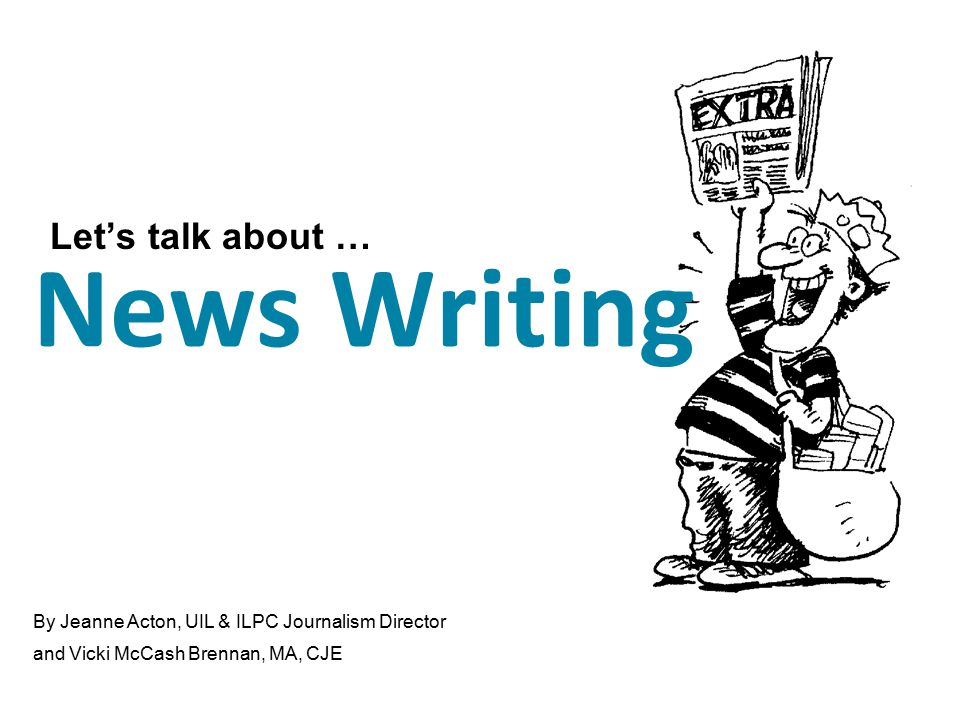 News Writing … gives the reader factual information that will affect them or interests them in some way.