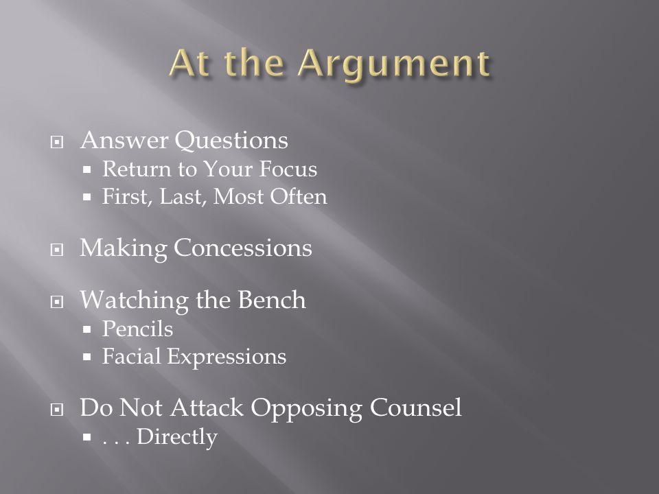  Answer Questions  Return to Your Focus  First, Last, Most Often  Making Concessions  Watching the Bench  Pencils  Facial Expressions  Do Not Attack Opposing Counsel ...