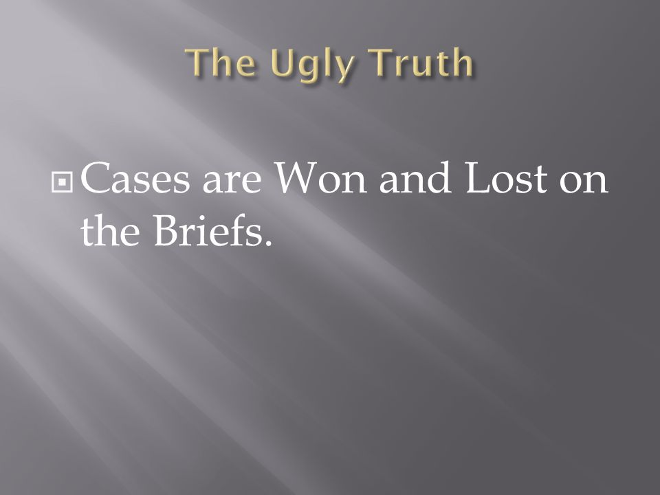  Cases are Won and Lost on the Briefs.