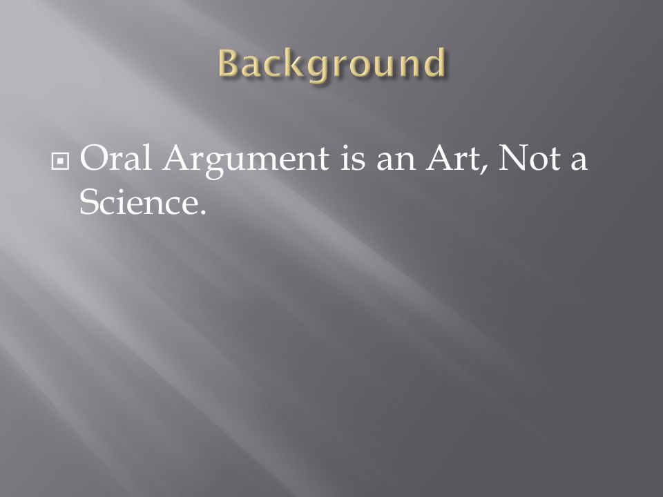  Oral Argument is an Art, Not a Science.