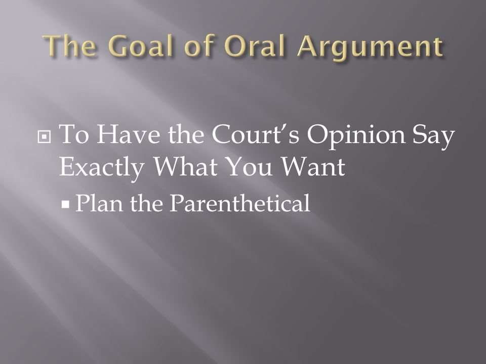  To Have the Court's Opinion Say Exactly What You Want  Plan the Parenthetical