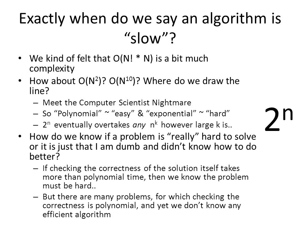 Exactly when do we say an algorithm is slow . We kind of felt that O(N.