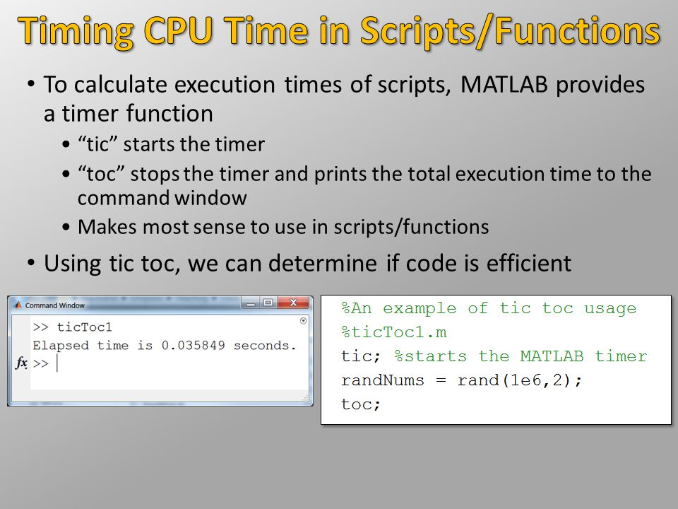 "To calculate execution times of scripts, MATLAB provides a timer function ""tic"" starts the timer ""toc"" stops the timer and prints the total execution"