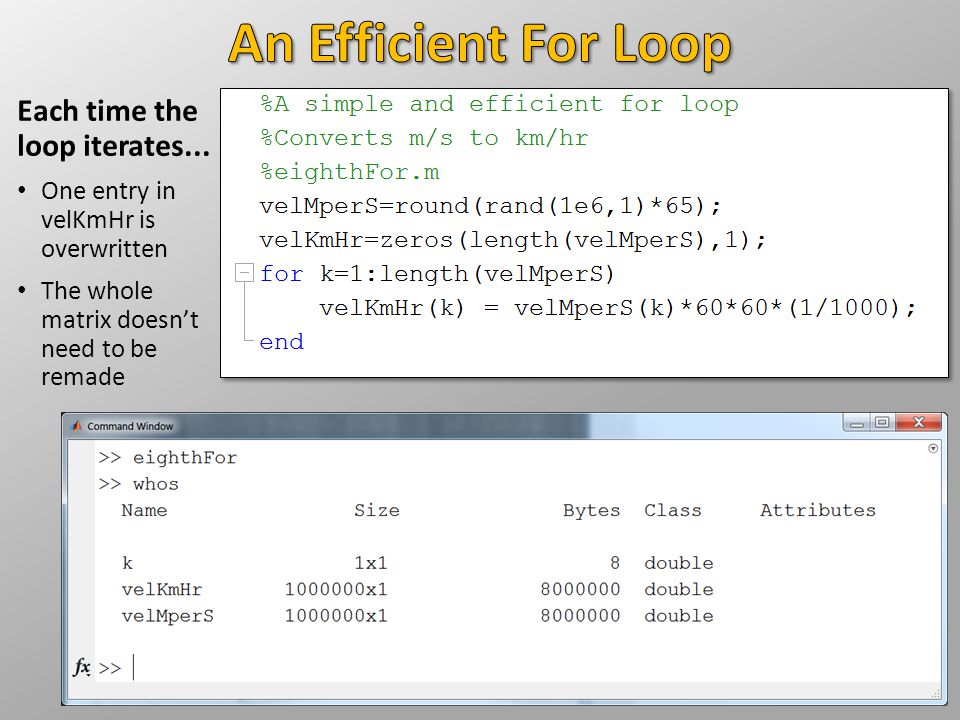 Each time the loop iterates... One entry in velKmHr is overwritten The whole matrix doesn't need to be remade