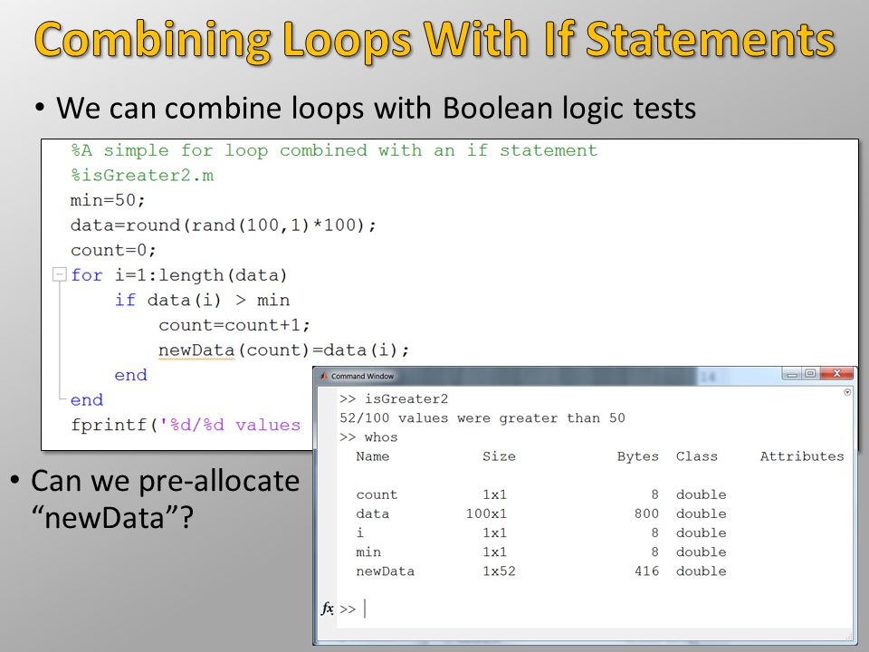"We can combine loops with Boolean logic tests Can we pre-allocate ""newData""?"