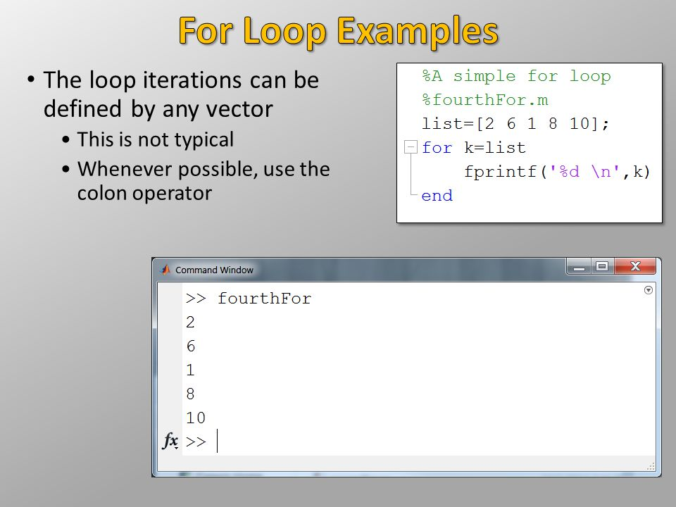 The loop iterations can be defined by any vector This is not typical Whenever possible, use the colon operator