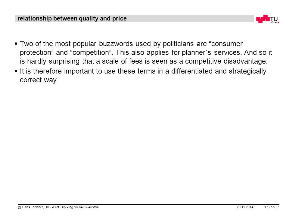 20.11.2014 17 von 27 @ Hans Lechner, Univ.-Prof. Dipl.-Ing. für bAIK - Austria relationship between quality and price  Two of the most popular buzzwo