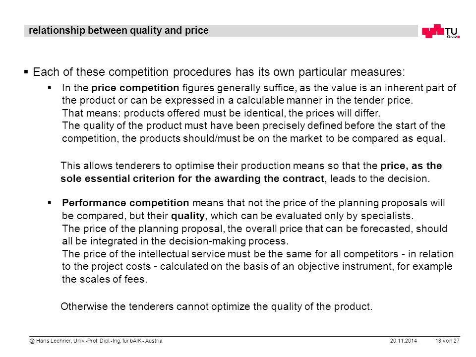 20.11.2014 18 von 27 @ Hans Lechner, Univ.-Prof. Dipl.-Ing. für bAIK - Austria relationship between quality and price  Each of these competition proc