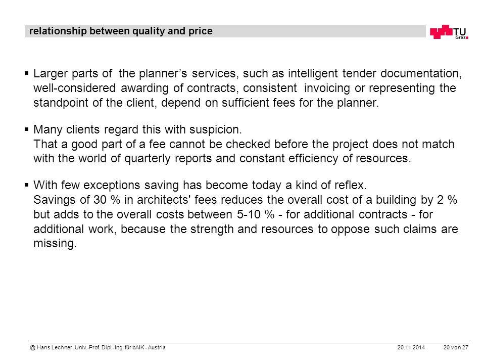 20.11.2014 20 von 27 @ Hans Lechner, Univ.-Prof. Dipl.-Ing. für bAIK - Austria relationship between quality and price  Larger parts of the planner's