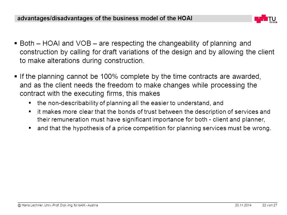 20.11.2014 22 von 27 @ Hans Lechner, Univ.-Prof. Dipl.-Ing. für bAIK - Austria advantages/disadvantages of the business model of the HOAI  Both – HOA