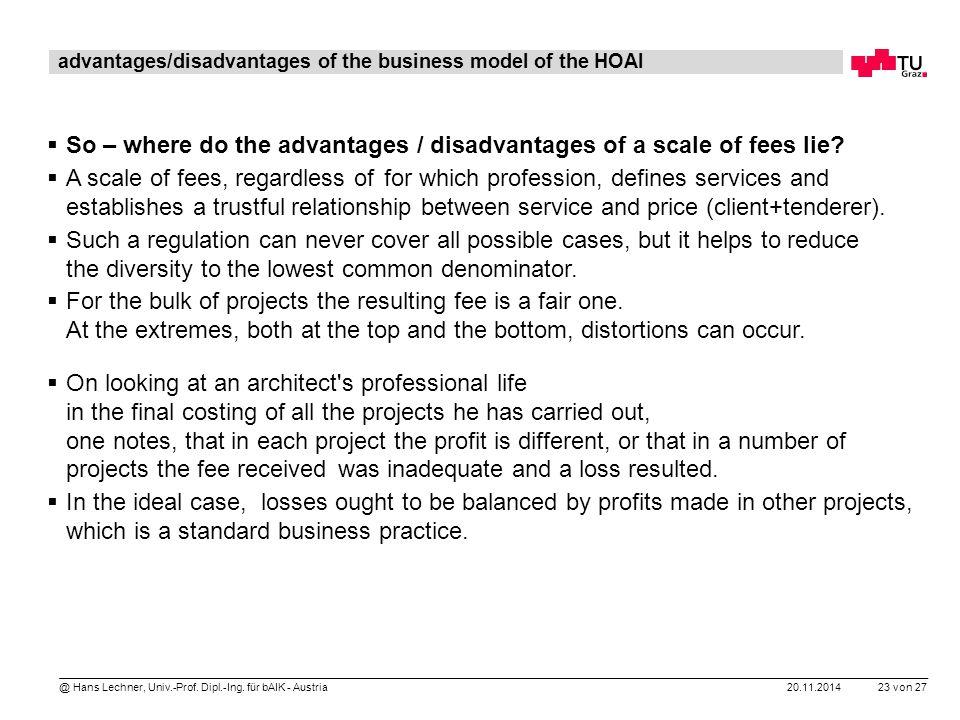 20.11.2014 23 von 27 @ Hans Lechner, Univ.-Prof. Dipl.-Ing. für bAIK - Austria advantages/disadvantages of the business model of the HOAI  So – where