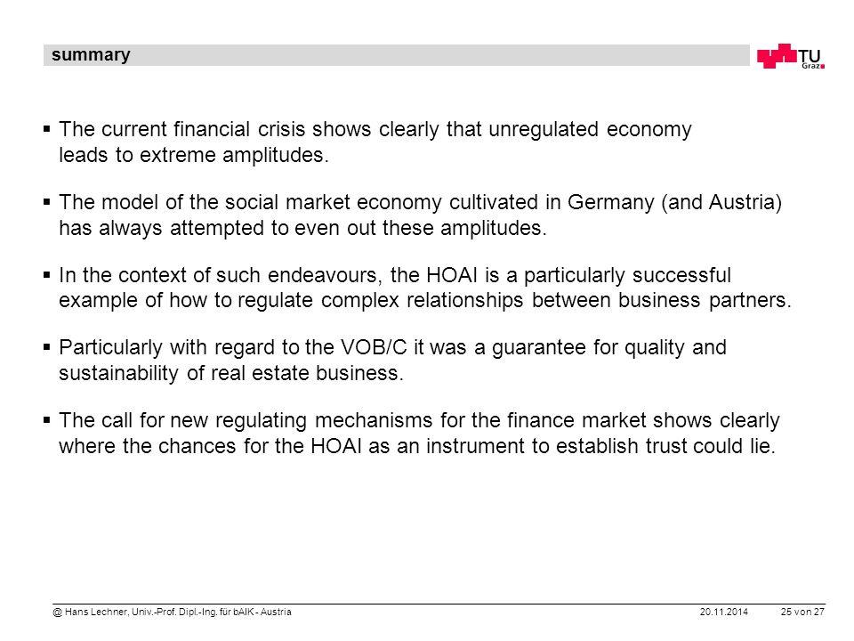 20.11.2014 25 von 27 @ Hans Lechner, Univ.-Prof. Dipl.-Ing. für bAIK - Austria summary  The current financial crisis shows clearly that unregulated e