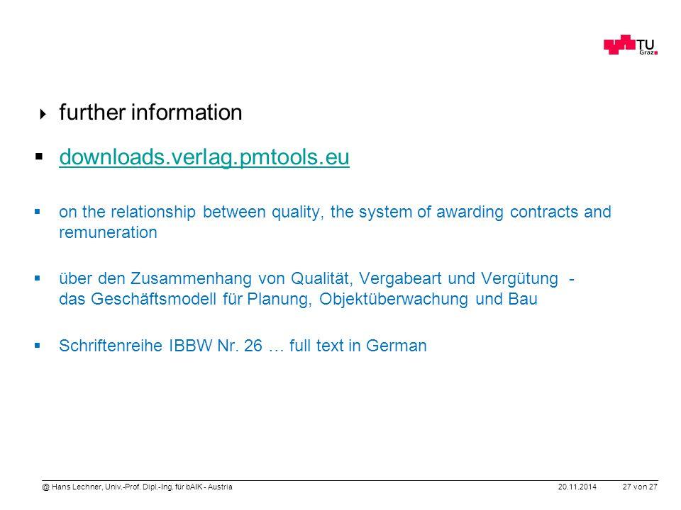20.11.2014 27 von 27 @ Hans Lechner, Univ.-Prof. Dipl.-Ing. für bAIK - Austria  further information  downloads.verlag.pmtools.eu downloads.verlag.pm
