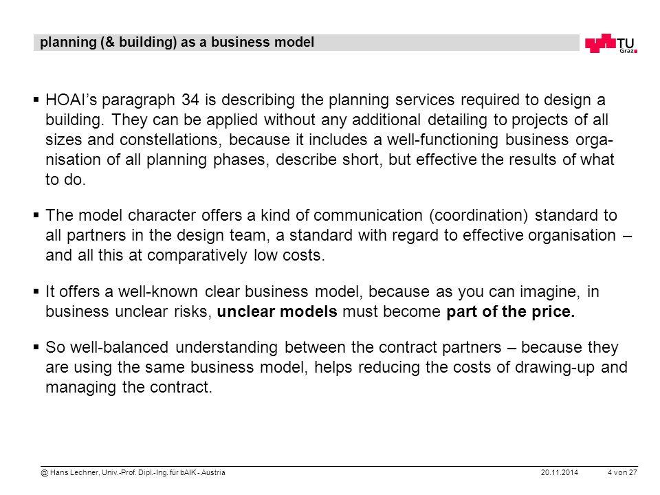 20.11.2014 4 von 27 @ Hans Lechner, Univ.-Prof. Dipl.-Ing. für bAIK - Austria  HOAI's paragraph 34 is describing the planning services required to de