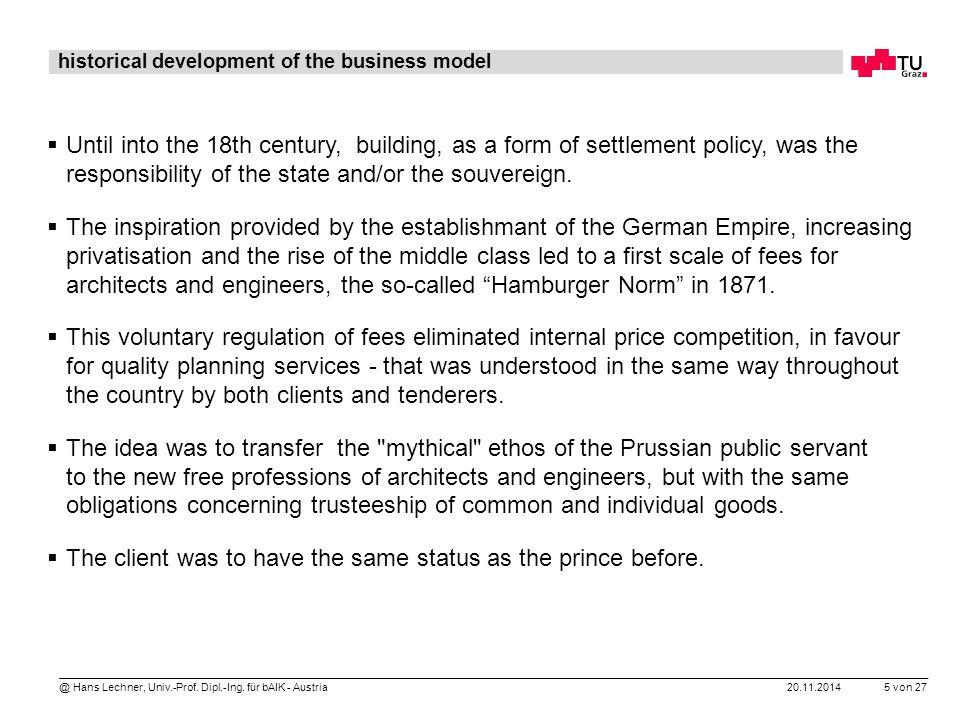 20.11.2014 5 von 27 @ Hans Lechner, Univ.-Prof. Dipl.-Ing. für bAIK - Austria historical development of the business model  Until into the 18th centu
