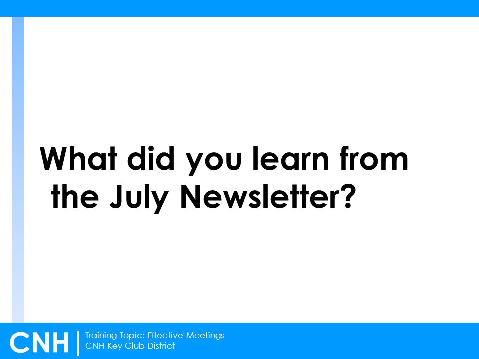 Training Topic: Effective Meetings CNH Key Club District CNH | What did you learn from the July Newsletter