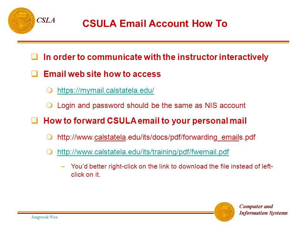 Jongwook Woo CSULA Email Account How To  In order to communicate with the instructor interactively  Email web site how to access  https://mymail.ca