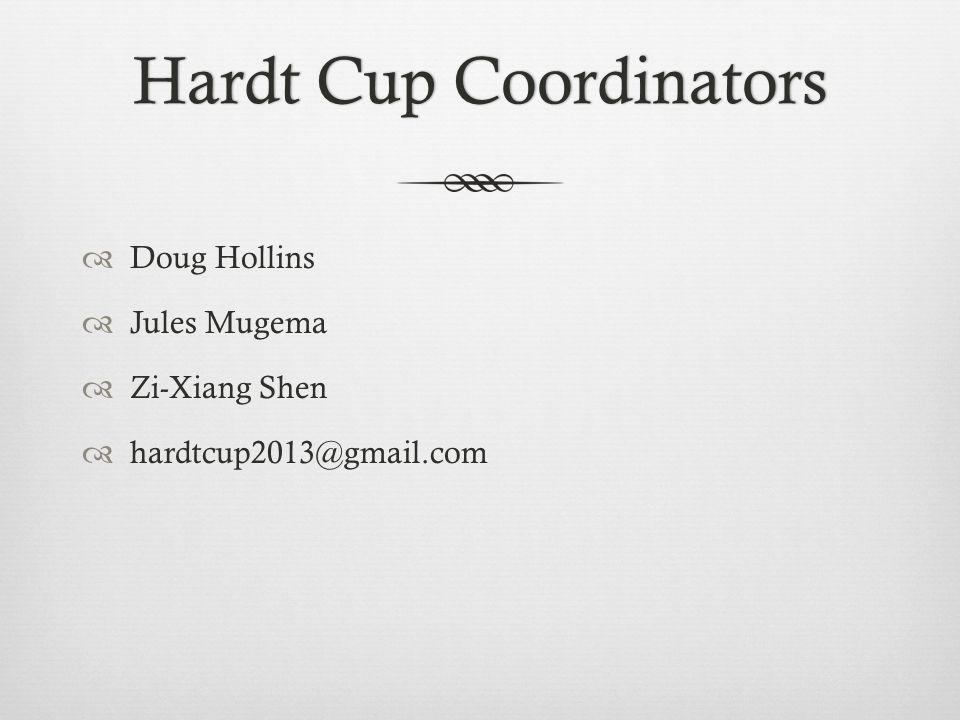 Hardt Cup CoordinatorsHardt Cup Coordinators  Doug Hollins  Jules Mugema  Zi-Xiang Shen  hardtcup2013@gmail.com
