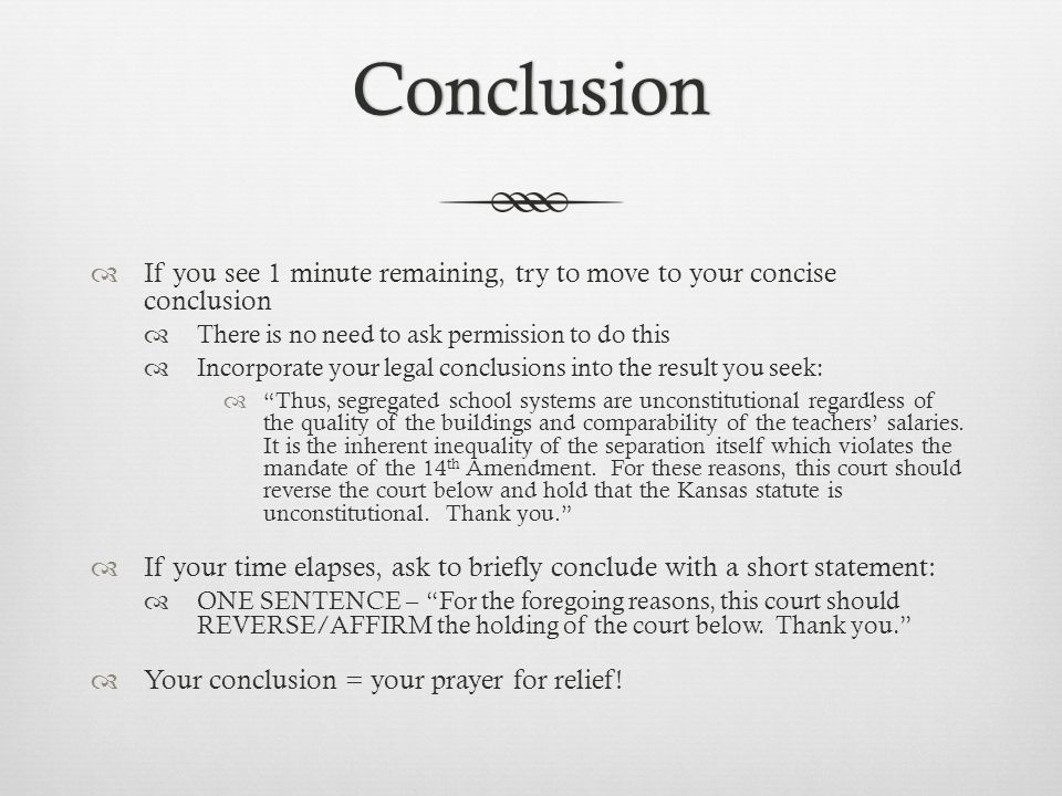 Conclusion  If you see 1 minute remaining, try to move to your concise conclusion  There is no need to ask permission to do this  Incorporate your