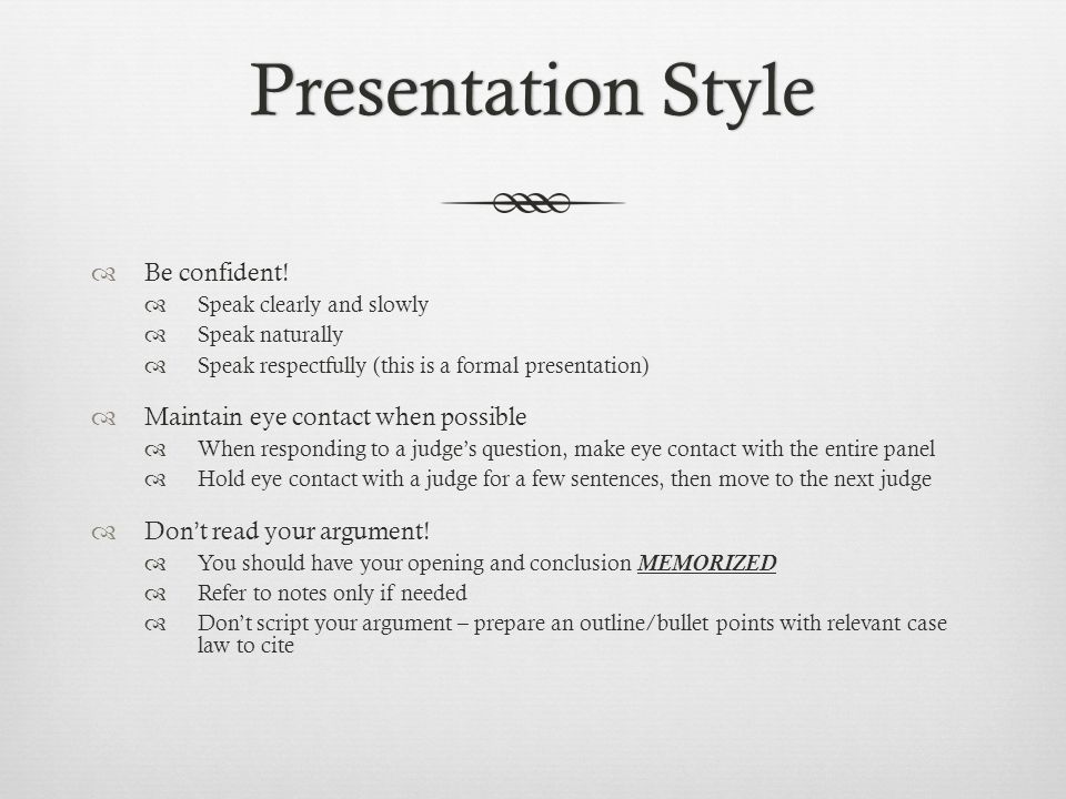 Presentation StylePresentation Style  Be confident!  Speak clearly and slowly  Speak naturally  Speak respectfully (this is a formal presentation)