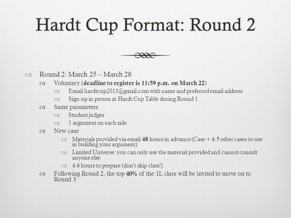 Hardt Cup Format: Round 2Hardt Cup Format: Round 2  Round 2: March 25 – March 28  Voluntary ( deadline to register is 11:59 p.m. on March 22 )  Ema