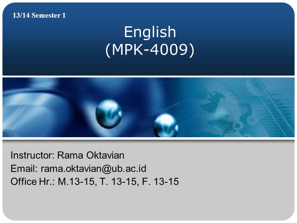 English (MPK-4009) 13/14 Semester 1 Instructor: Rama Oktavian Email: rama.oktavian@ub.ac.id Office Hr.: M.13-15, T.