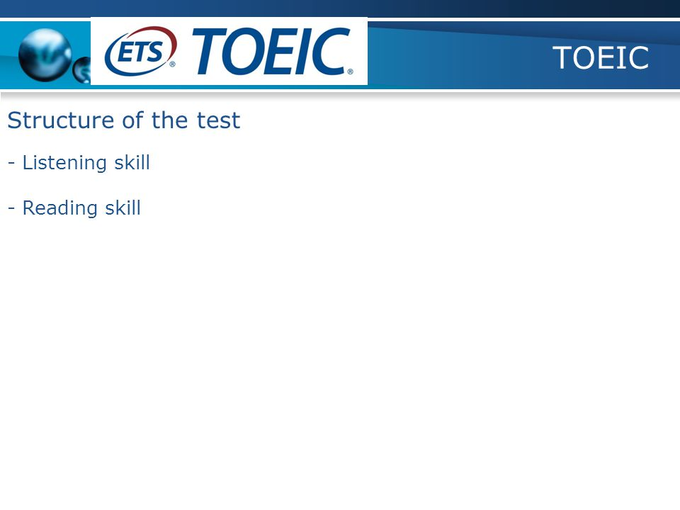 TOEIC - Listening skill - Reading skill Structure of the test