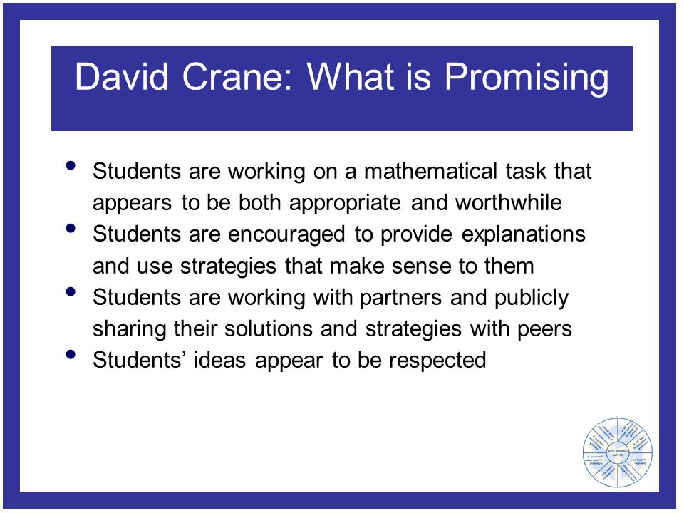 David Crane: What is Promising Students are working on a mathematical task that appears to be both appropriate and worthwhile Students are encouraged