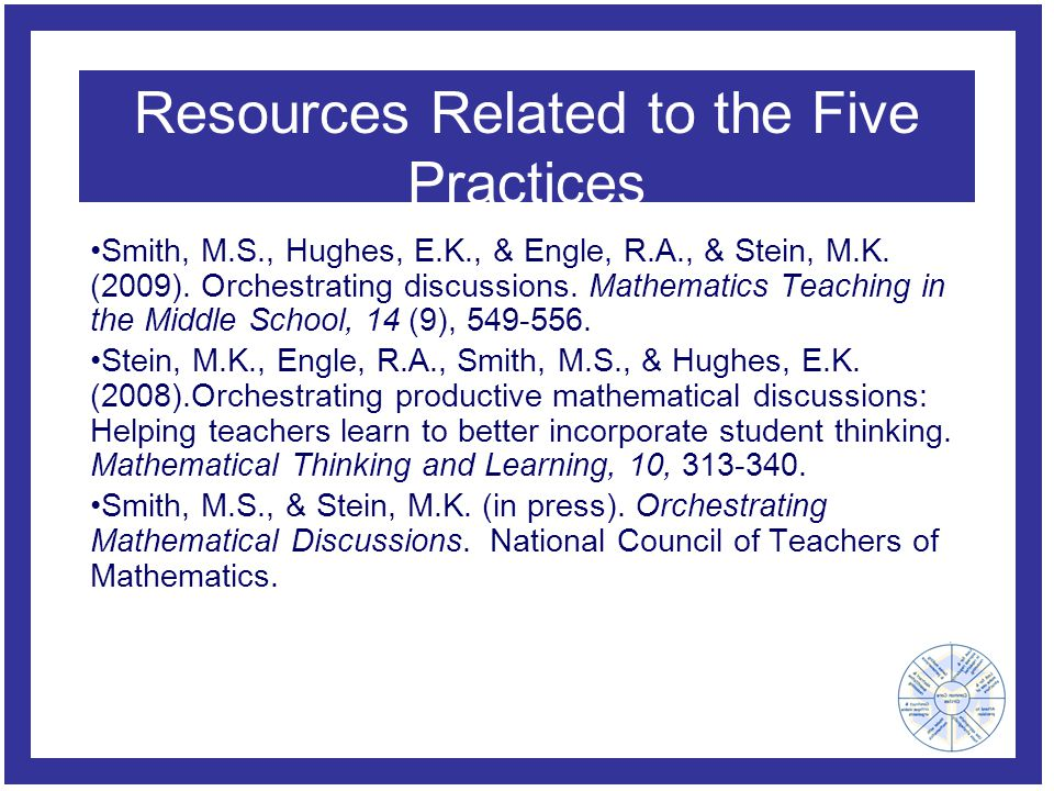 Resources Related to the Five Practices Smith, M.S., Hughes, E.K., & Engle, R.A., & Stein, M.K.